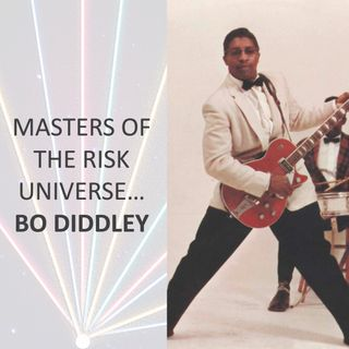 Masters of the Risk Universe... Bo Diddley