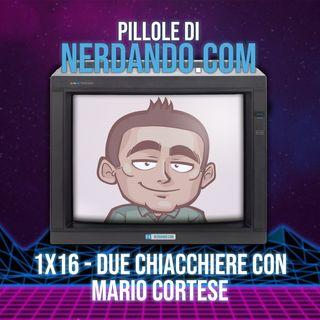 [1x16] Due chiacchiere con Mario Cortese