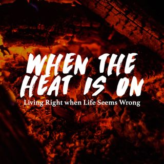 When the Heat is On (Living Right when Life Seems Wrong) - Pr Andy Yeoh