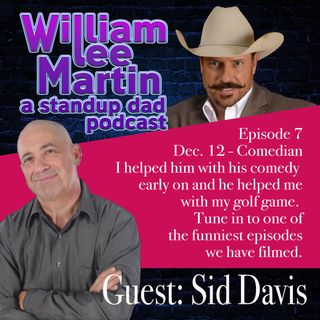 A Standup Dad - Ep. 7 - William Lee Martin | Guest Comedian Sid Davis