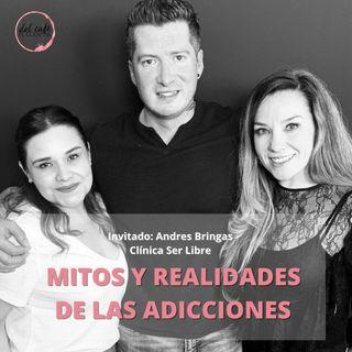 Mitos y realidades de las adicciones, Invitado: Andres Bringas