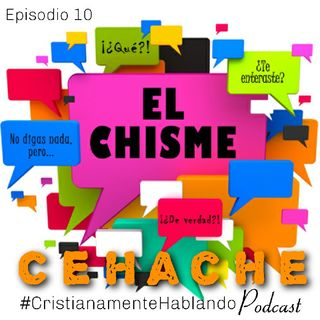 10 El Chisme CEHACHE