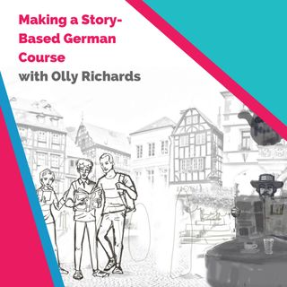 Making a Story-Based German Course with Olly Richards