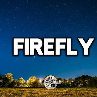 Firefly | Haunted, Paranormal, Supernatural