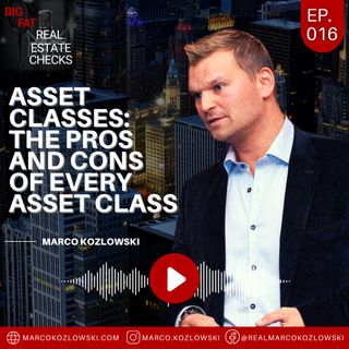 Ep16: Asset Classes: The Pros And Cons Of Every Asset Class - Marco Kozlowski