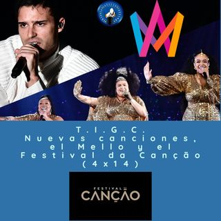T.I.G.C. Nuevas canciones, el Mello y el Festival da Canção (4x14)