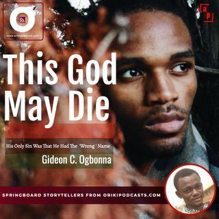 This God May Die (Gideon Ogbonna)