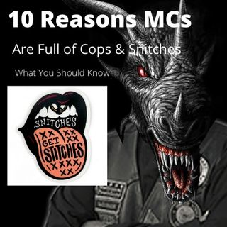 10 Reasons MCs Are Full of Cops  & Snitches