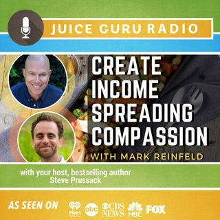 ep. 118: Create Income Spreading Compassion with Mark Reinfeld