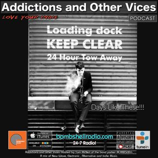 Addictions and Other Vices 671 - Days Like These!!!