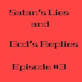 SATAN's LIES and GOD REPLIES Part #3