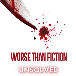 Worse Than Fiction Unsolved
