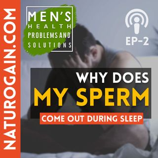 Why Does Sperm Come Out During Sleep? | Ep 2