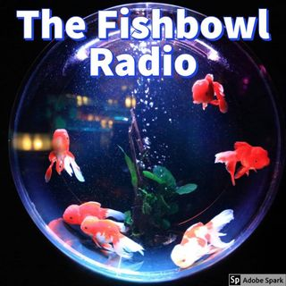 Fishbowl Radio Episode 1-2018
