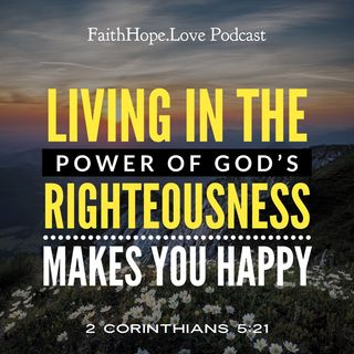 Living in the Power of Christ's Righteousness Makes You Happy