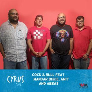 Ep. 464: Cock & Bull feat. Mandar Bhide, Amit and Abbas