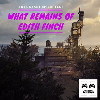 Spilaften 02 - What Remains Of Edith Finch