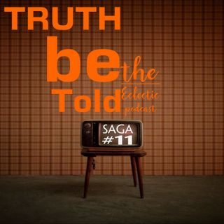 Saga #11-TRUTH be Told|the Eclectic Podcast