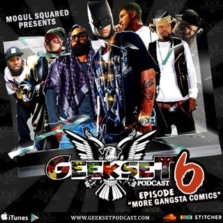 GeekSet: Episode 6: More Gangsta Comics