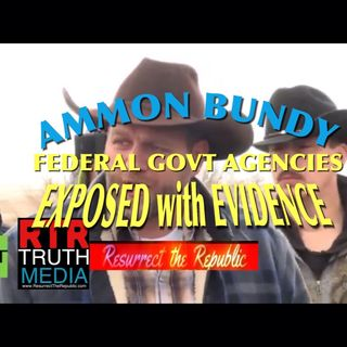 AMMON BUNDY on FEDERAL PROVOCATEURS - RTR TRUTH MEDIA EXCLUSIVE