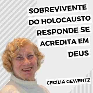 Sobrevivente do Holocausto responde se acredita em Deus e se tem raiva Dele | Cecília Gewertz