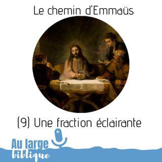 #156 Le chemin d'Emmaüs (9) Une Fraction de pain éclairante