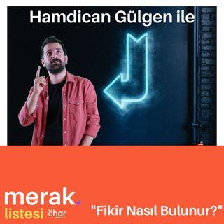 4- Hamdican Gülgen ile Nasıl Fikir Bulunur üzerine