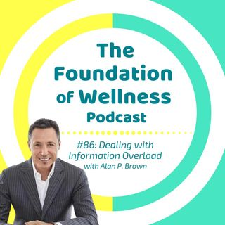 #86: Dealing with Information Overload, Email Overwhelm, w/ coach Alan P. Brown