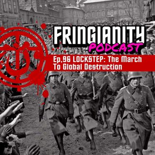 Ep,96 LOCKSTEP (The March To Global Destruction)