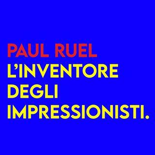 Paul Ruel - l'inventore degli Impressionisti