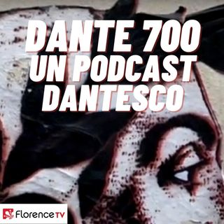 Dante 700 - un podcast dantesco a cura di Florence TV - puntata 21