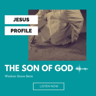 JESUS PROFILE SERIES: THE SON OF GOD