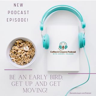Be an Early Bird: Get Up and Get Moving!