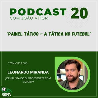 Ep.20: Leonardo Miranda   Painel Tático - A Tática no Futebol