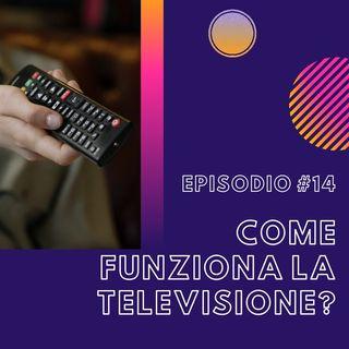 #14 - Come funziona la televisione?