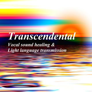 Transcendental - Vocal sound healing & light language transmission