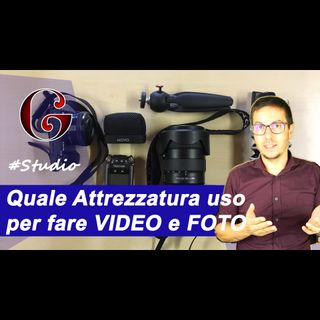 Quale Attrezzatura uso per fare VIDEO e FOTO