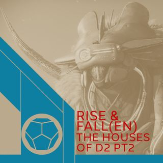 Rise And Fall(en) - The Houses of D2 Pt2