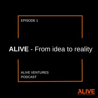 ALIVE- From idea to reality