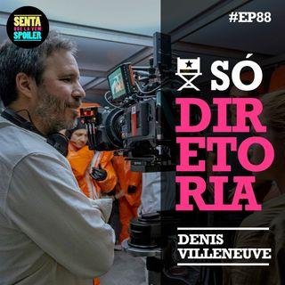EP 88 - Só Diretoria (Denis Villeneuve)