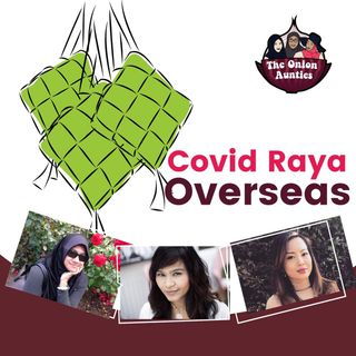 "Episode 46: ""It's Raya, I'm overseas and there's COVID19..."""