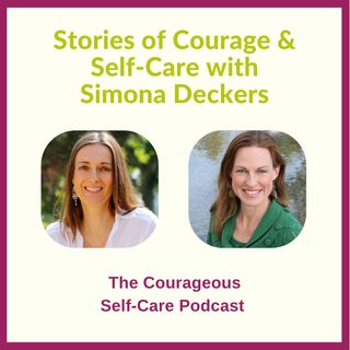 Stories of Courage & Self-Care with Simona Deckers
