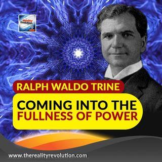 Ralph Waldo Trine - Coming Into The Fullness Of Power