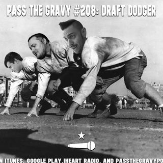Pass The Gravy #209: Draft Dodger