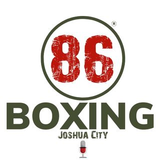 86Boxing Podcast w/ Joshua City