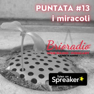 #BrioRadio - Puntata #13 - I Miracoli