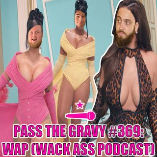 Pass The Gravy #369: WAP (Wack Ass Podcast)