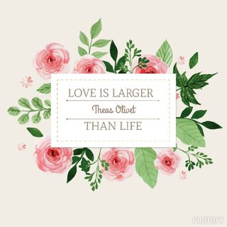 LOVE IS LARGER THAN LIFE