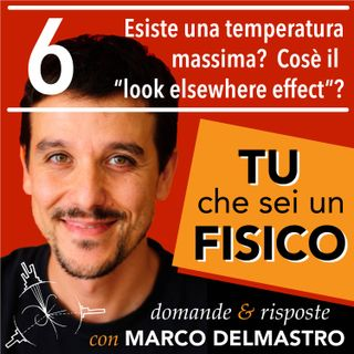 "Ep. 6 | Esiste una temperatura massima? Cos'è il ""Look Elsewhere Effect""?"