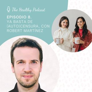 Episodio 8. Ya basta de (auto)censura, con Robert Martínez